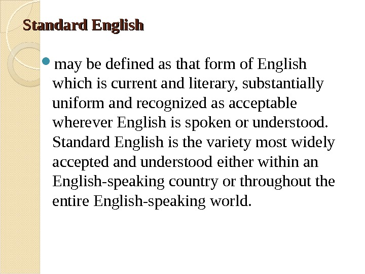 Standard English may be defined as that form of English which is current and literary, substantially