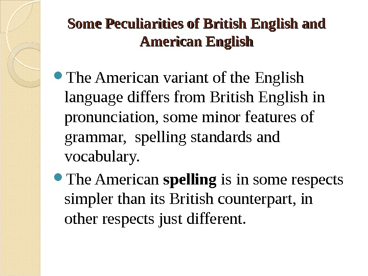 Some Peculiarities of British English and American English The American variant of the English language differs