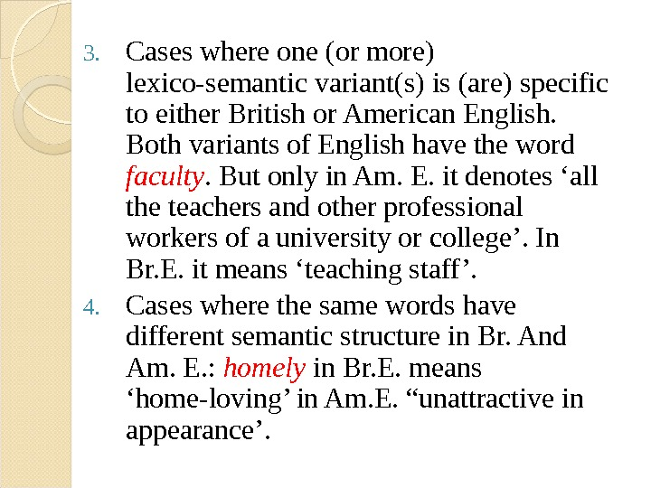 3. Cases where one (or more) lexico-semantic variant(s) is (are) specific to either British or American