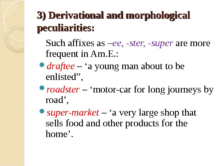3) Derivational and morphological peculiarities: Such affixes as –ee, -ster, -super  are more frequent in