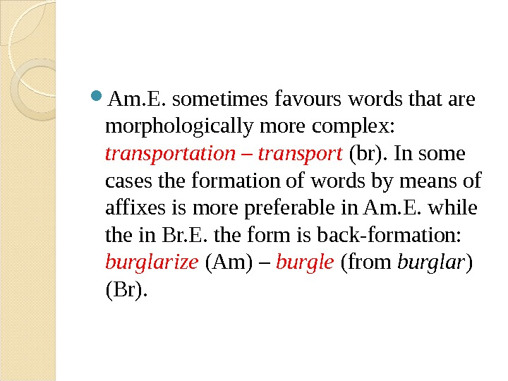 Am. E. sometimes favours words that are morphologically more complex:  transportation – transport