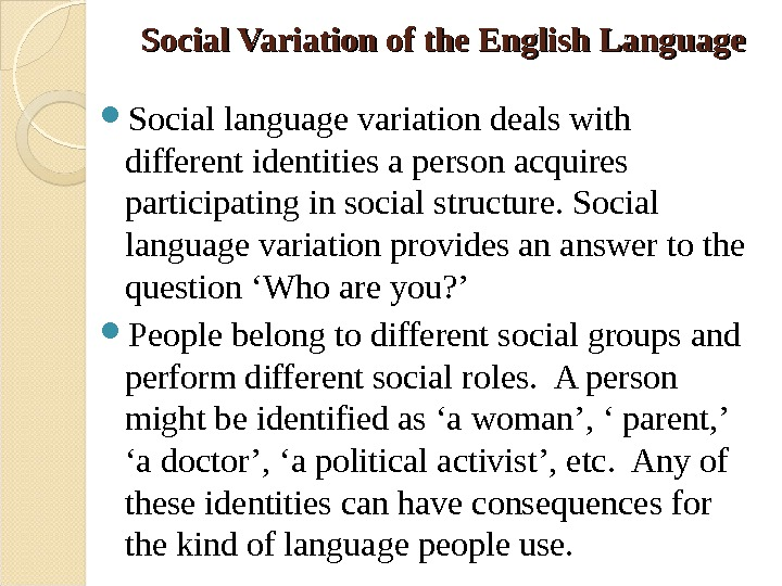 Social Variation of the English Language Social language variation deals with different identities a person acquires