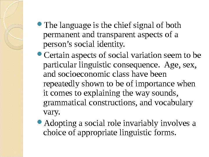 The language is the chief signal of both permanent and transparent aspects of a person's