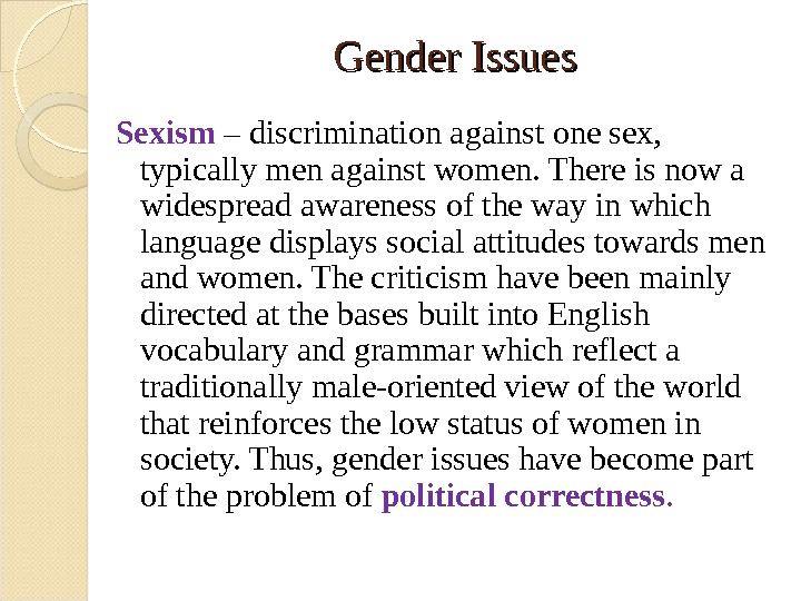 Gender Issues Sexism – discrimination against one sex,  typically men against women. There is now