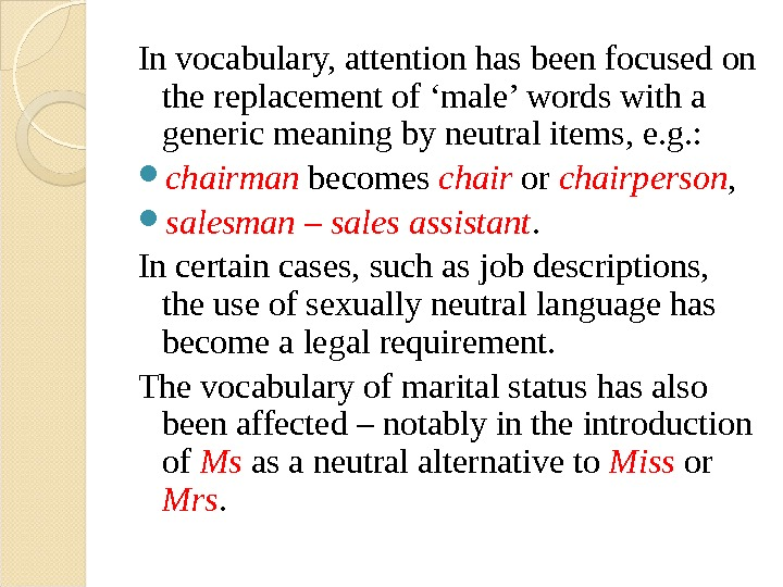 In vocabulary, attention has been focused on the replacement of 'male' words with a generic meaning