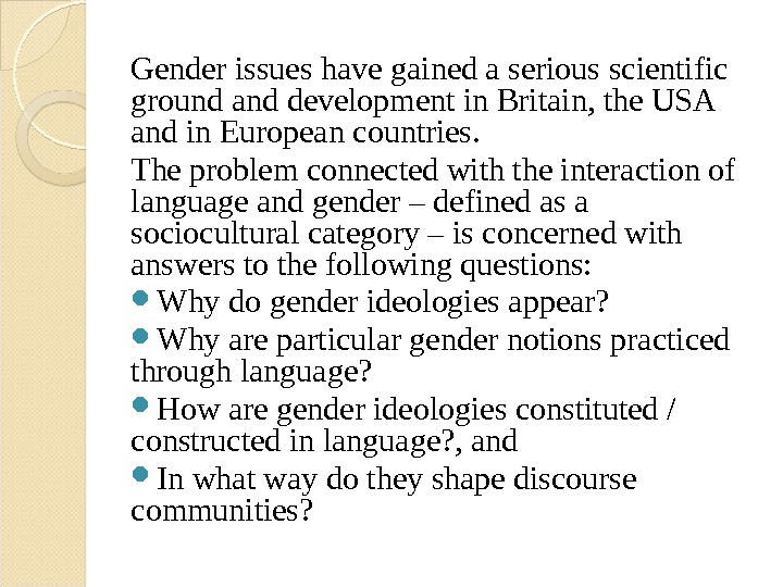 Gender issues have gained a serious scientific ground and development in Britain, the USA and in