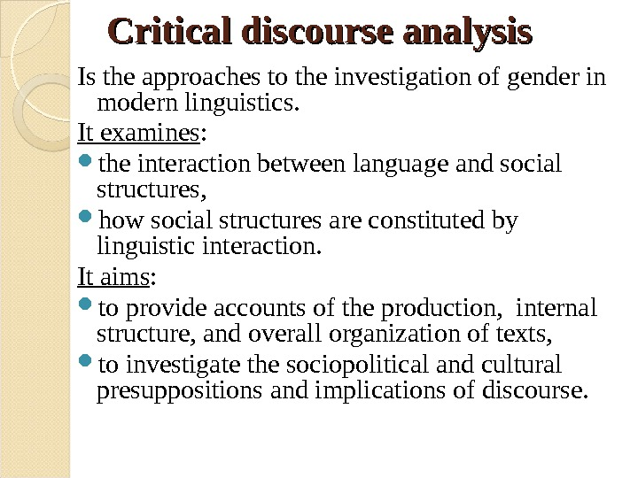 Critical discourse analysis Is the approaches to the investigation of gender in modern linguistics.  It