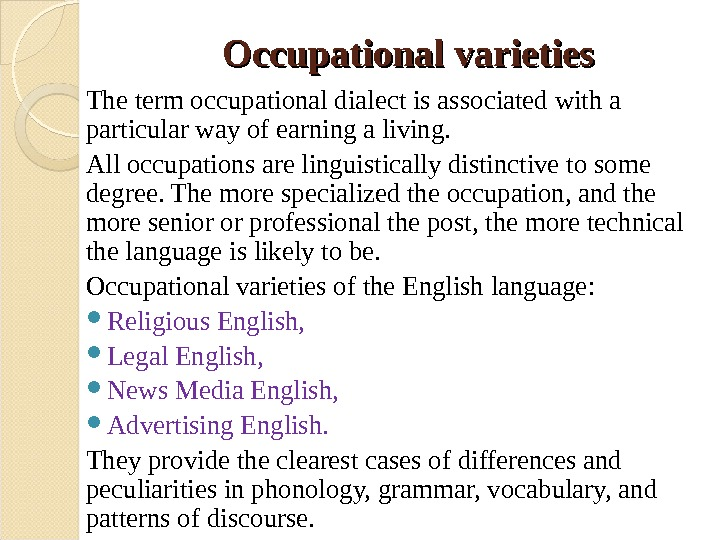 Occupational varieties The term occupational dialect is associated with a particular way of earning a living.