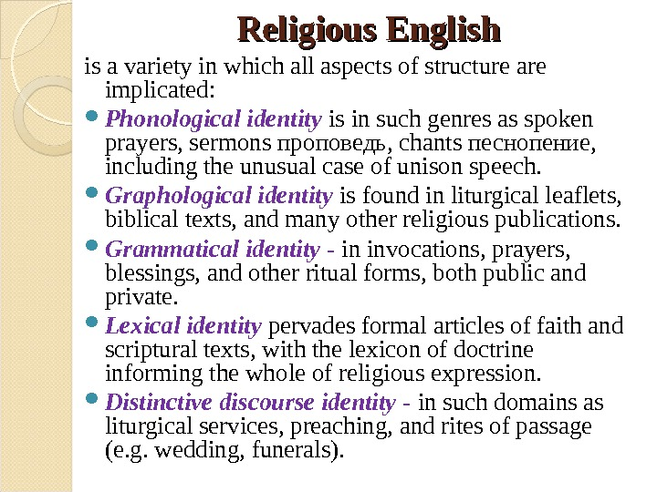 Religious English  is a variety in which all aspects of structure are implicated:  Phonological
