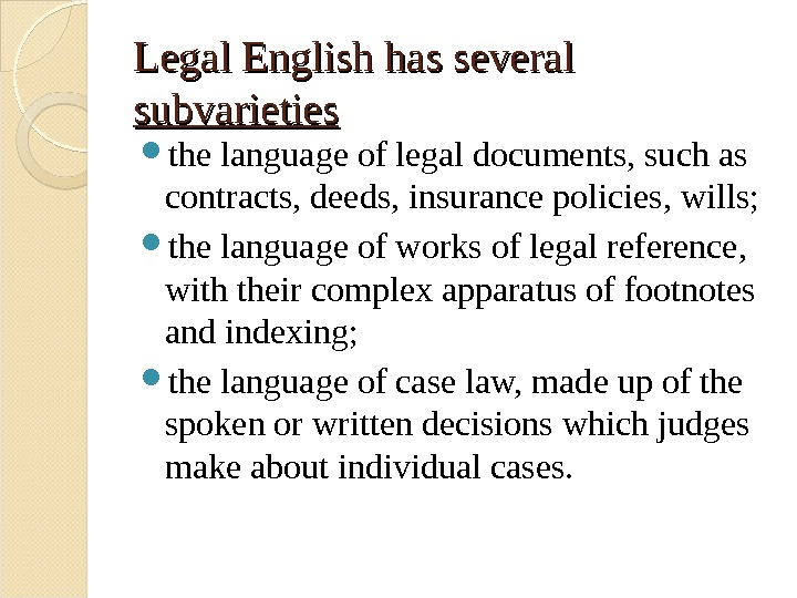 Legal English has several subvarieties the language of legal documents, such as contracts, deeds, insurance policies,