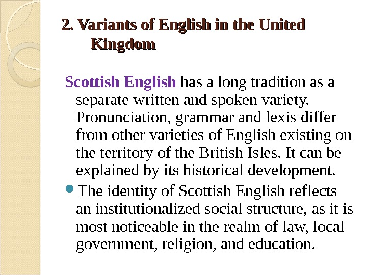 2. Variants of English in the United Kingdom Scottish English has a long tradition as a