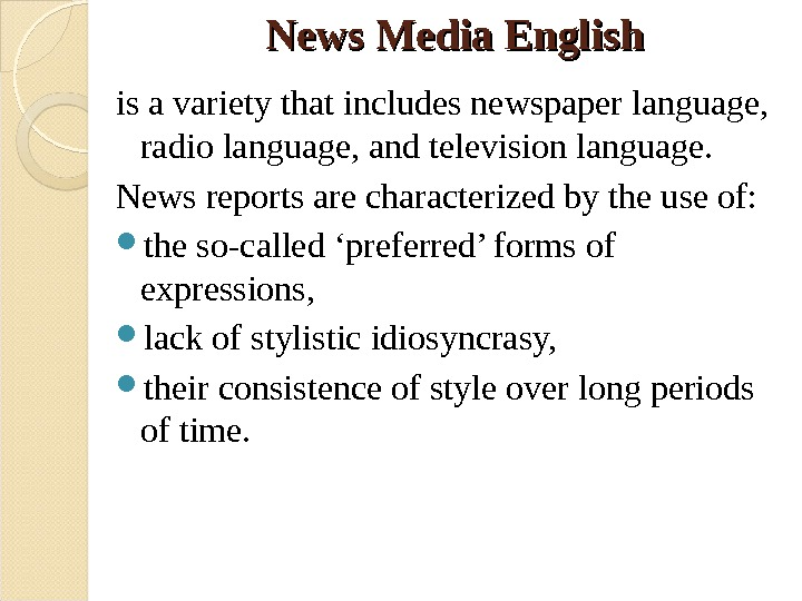 News Media English is a variety that includes newspaper language,  radio language, and television language.