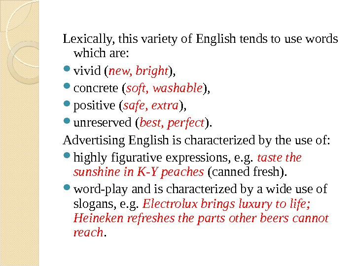 Lexically, this variety of English tends to use words which are:  vivid ( new, bright