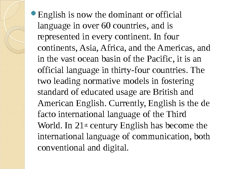 English is now the dominant or official language in over 60 countries, and is represented