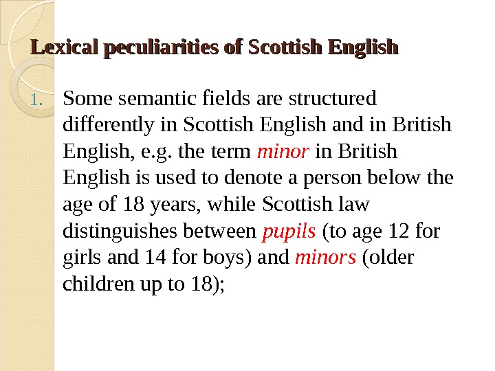 Lexical peculiarities of Scottish English  1. Some semantic fields are structured differently in Scottish English