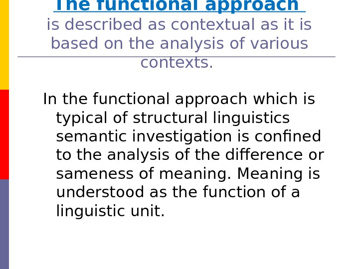 The functional approach is described as contextual as it is based on the analysis of various