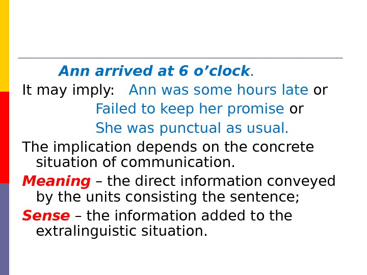 Ann arrived at 6 o'clock. It may imply: Ann was some hours late or  Failed