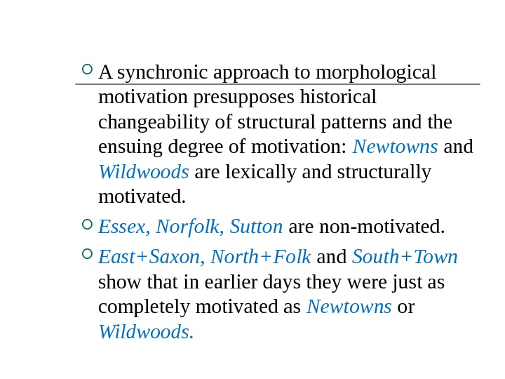 A synchronic approach to morphological motivation presupposes historical changeability of structural patterns and the ensuing