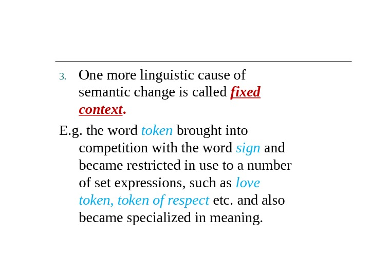 3. One more linguistic cause of semantic change is called fixed context.  E. g. the