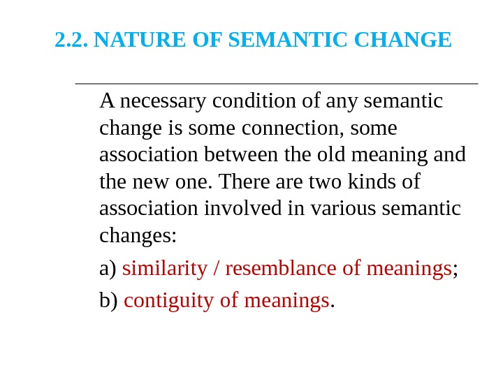 2. 2. NATURE OF SEMANTIC CHANGE A necessary condition of any semantic change is some connection,
