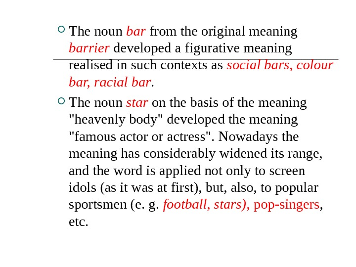 The noun bar from the original meaning barrier  developed a figurative meaning realised in