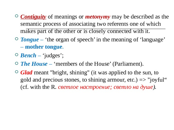 Contiguity of meanings or metonymy may be described as the semantic process of associating two