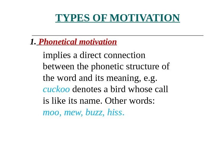 TYPES OF MOTIVATION 1.  Phonetical motivation  implies a direct connection between the phonetic structure