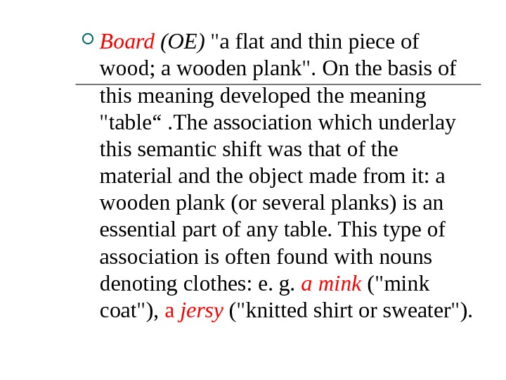 Board (OE) a flat and thin piece of wood; a wooden plank. On the basis