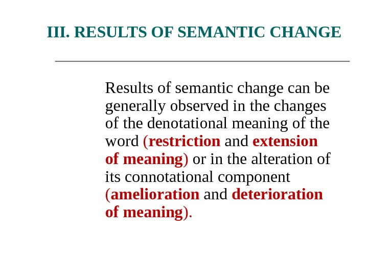 III. RESULTS OF SEMANTIC CHANGE Results of semantic change can be generally observed in the changes