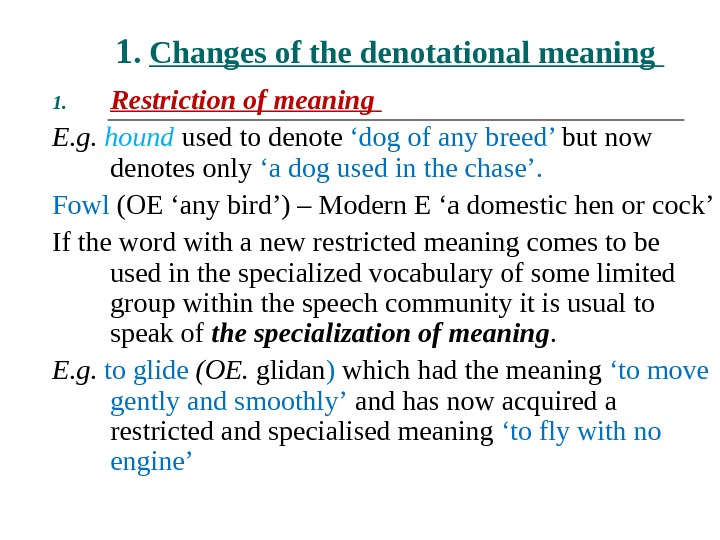 1.  Changes of the denotational meaning  1. Restriction of meaning  E. g.