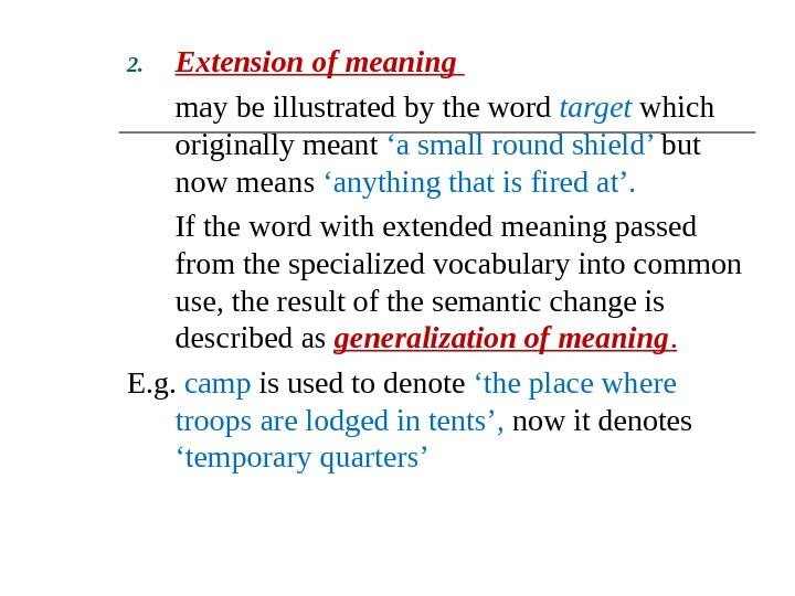 2. Extension of meaning  may be illustrated by the word target which originally meant 'a