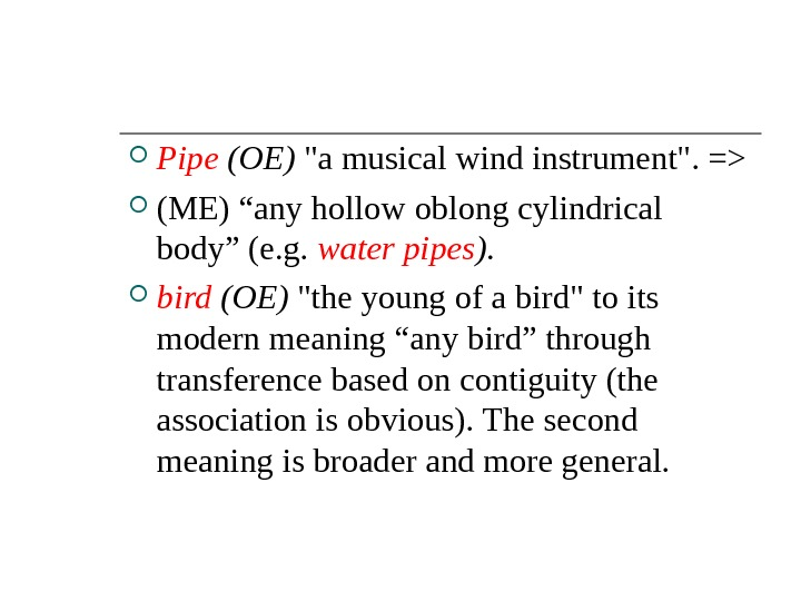 "Pipe (OE) a musical wind instrument. = (ME) ""any hollow oblong cylindrical body"" (e. g."