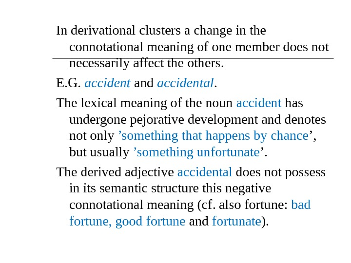 In derivational clusters a change in the connotational meaning of one member does not necessarily affect