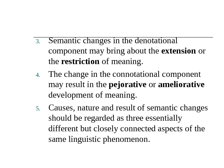 3. Semantic changes in the denotational component may bring about the extension or the restriction of