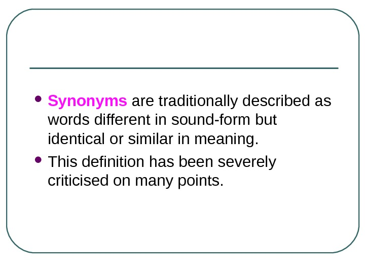 Synonyms are traditionally described as words different in sound-form but identical or similar in meaning.