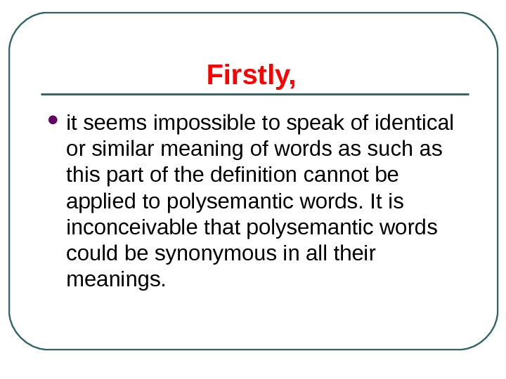 Firstly,  it seems impossible to speak of identical or similar meaning of words as such