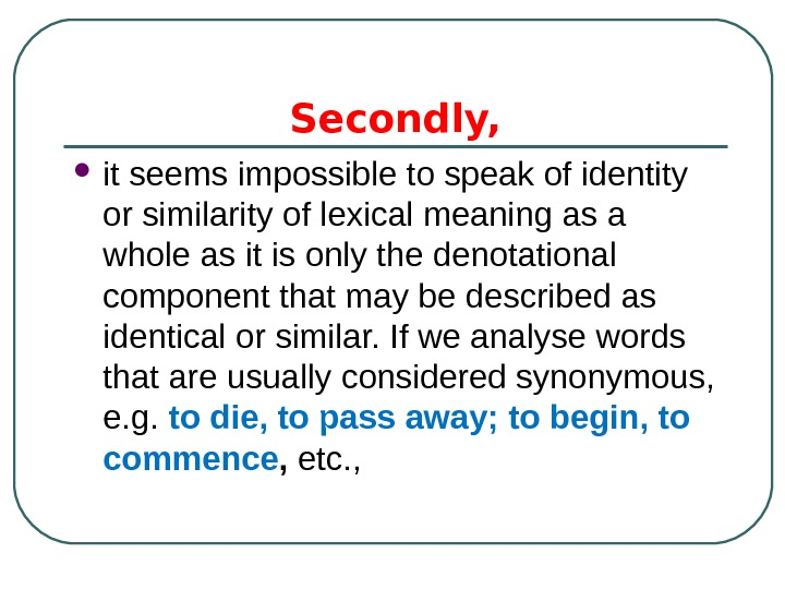 Secondly,  it seems impossible to speak of identity or similarity of lexical meaning as a