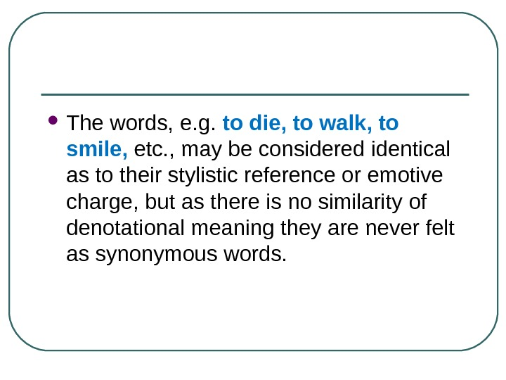 The words, e. g.  to die, to walk, to smile,  etc. , may