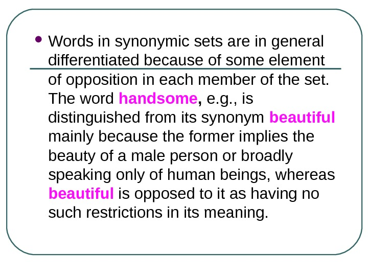 Words in synonymic sets are in general differentiated because of some element of opposition in