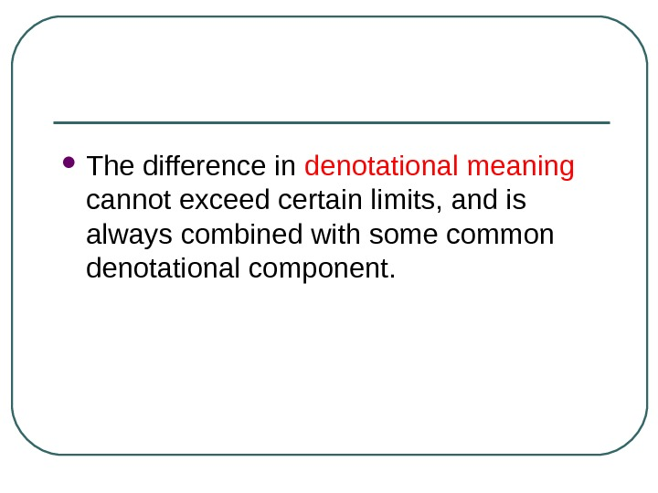 The difference in denotational meaning cannot exceed certain limits, and is always combined with some