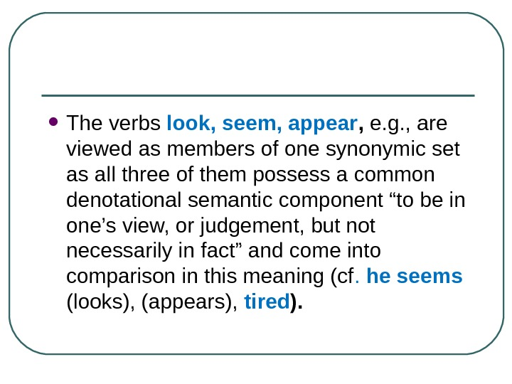 The verbs look, seem, appear ,  e. g. , are viewed as members of