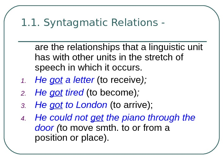 1. 1. Syntagmatic Relations - are the relationships that a linguistic unit has with other units