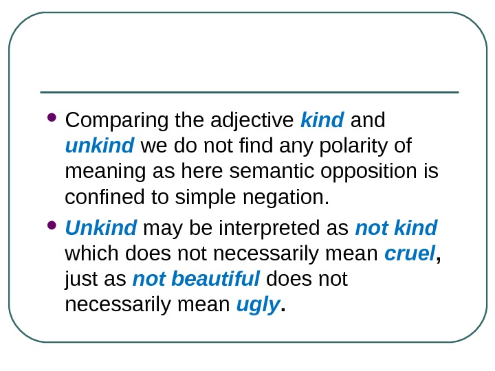 Comparing the adjective kind  and unkind  we do not find any polarity of