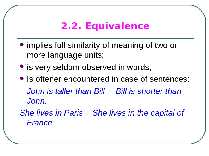 2. 2. Equivalence implies full similarity of meaning of two or more language units;  is