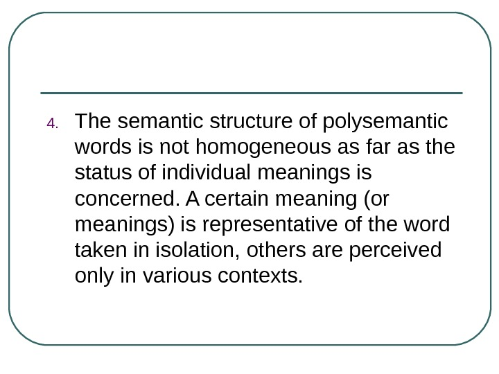 4. The semantic structure of polysemantic words is not homogeneous as far as the status of