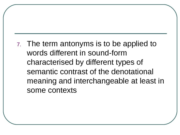 7. The term ant о n у ms is to be applied to words different in