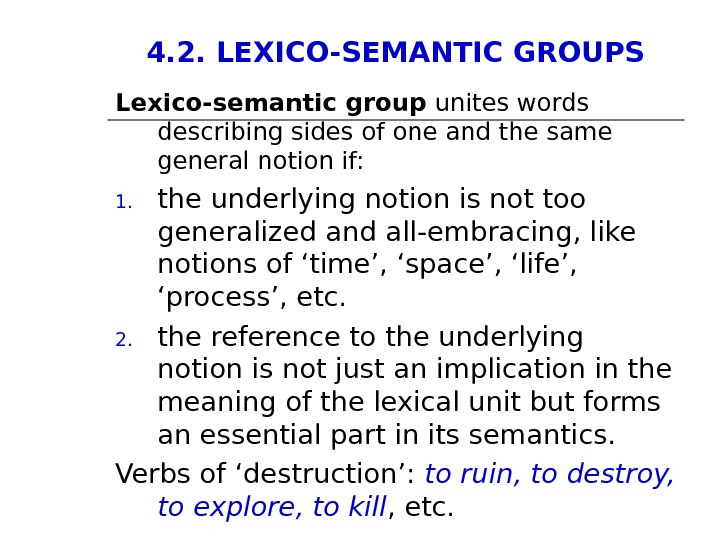 4. 2. LEXICO-SEMANTIC GROUPS Lexico-semantic group unites words describing sides of one and the same general