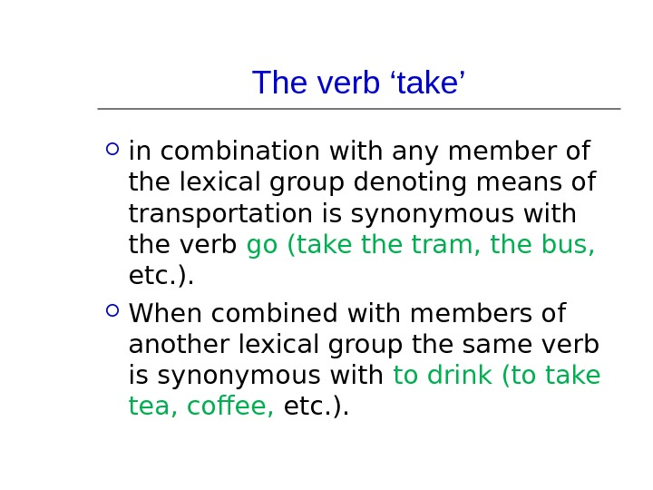The verb 'take' in combination with any member of the lexical group denoting means of transportation