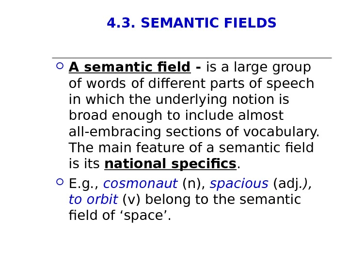 4. 3. SEMANTIC FIELDS A semantic field - is a large group of words  of