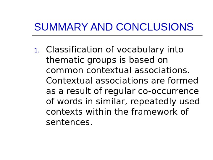 SUMMARY AND CONCLUSIONS 1. Classification of vocabulary into thematic groups is based on common contextual associations.